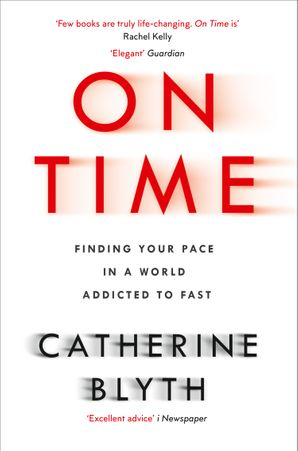 On Time: Finding Your Pace in a World Addicted to Fast eBook  by Catherine Blyth