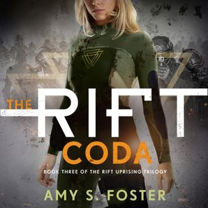 The Rift Coda (The Rift Uprising trilogy, Book 3)  Unabridged edition by Amy S. Foster