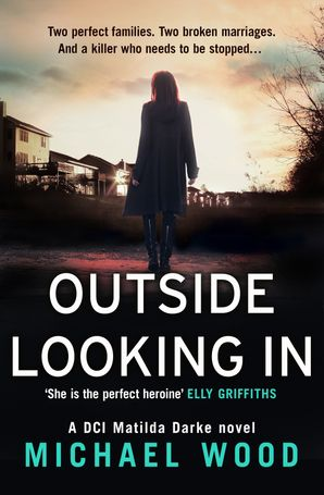 Outside Looking In (DCI Matilda Darke Thriller, Book 2) Paperback  by Michael Wood