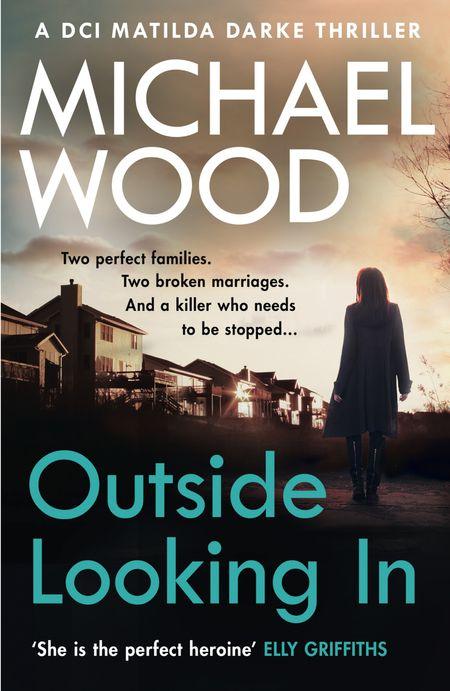 Outside Looking In (DCI Matilda Darke Thriller, Book 2) - Michael Wood
