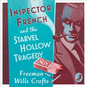 Inspector French and the Starvel Hollow Tragedy Download Audio Unabridged edition by Freeman Wills Crofts