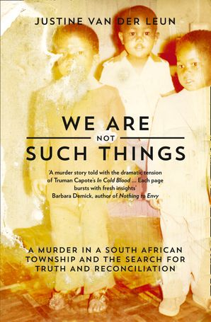 We Are Not Such Things: A Murder in a South African Township and the Search for Truth and Reconciliation Paperback  by Justine van der Leun