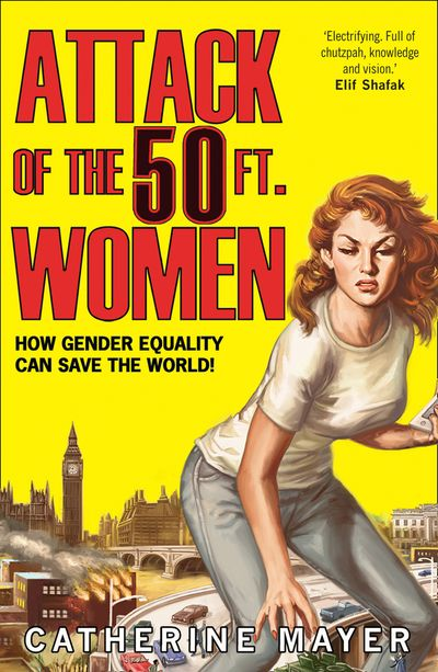 Attack of the 50 Ft. Women: How Gender Equality Can Save The World! - Catherine Mayer