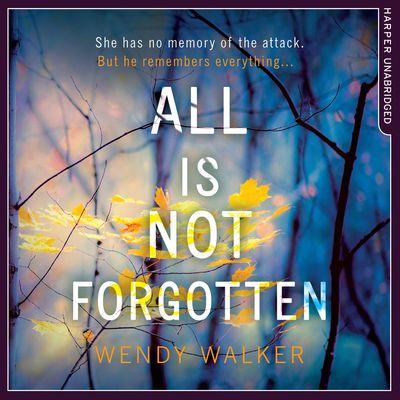 All Is Not Forgotten - Wendy Walker, Read by Dylan Baker