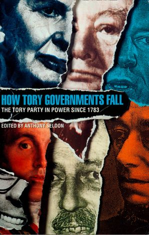 How Tory Governments Fall: The Tory Party in Power Since 1783 eBook  by No Author