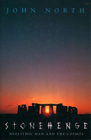 Stonehenge: Neolithic Man and the Cosmos eBook  by John North