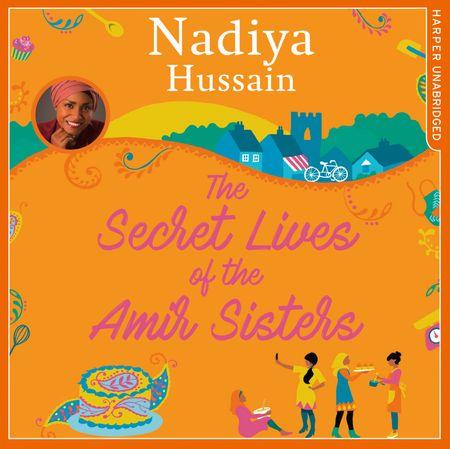 The Secret Lives of the Amir Sisters - Nadiya Hussain, Read by Avita Jay, Anjli Mohindra, Maya Saroya and Aasiya Shah