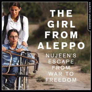 Nujeen: One Girl's Incredible Journey from War-torn Syria in a Wheelchair  Unabridged edition by Nujeen Mustafa