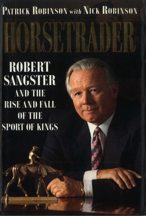 Horse Trader: Robert Sangster and the Rise and Fall of the Sport of Kings eBook  by Patrick Robinson