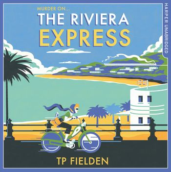 The Riviera Express (A Miss Dimont Mystery, Book 1) - TP Fielden, Read by Eve Karpf