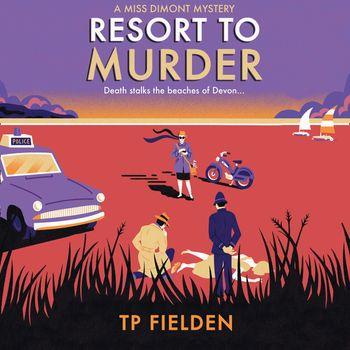 Resort to Murder (A Miss Dimont Mystery, Book 2) - TP Fielden, Read by Eve Karpf