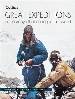 Great Expeditions: 50 Journeys that changed our world Hardcover  by Levison Wood