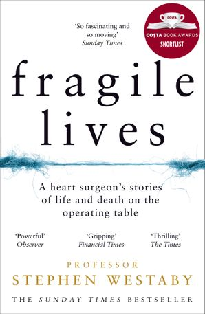 Fragile Lives: A Heart Surgeon's Stories of Life and Death on the Operating Table Paperback  by Stephen Westaby