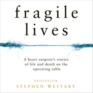 Fragile Lives Download Audio Unabridged edition by Stephen Westaby