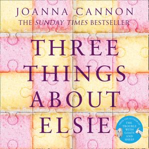 Three Things About Elsie: LONGLISTED FOR THE WOMEN'S PRIZE FOR FICTION 2018  Unabridged edition by Joanna Cannon