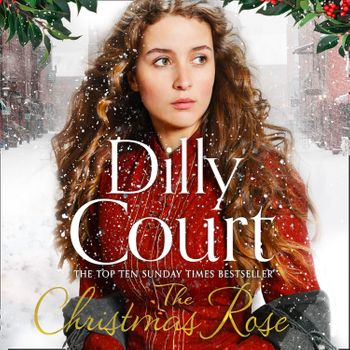 The Christmas Rose (The River Maid, Book 3) - Dilly Court, Read by Annie Aldington