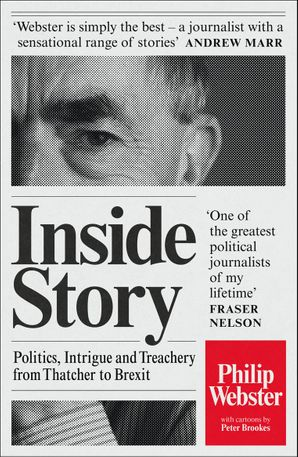 Inside Story: Politics, Intrigue and Treachery from Thatcher to Brexit Paperback  by Philip Webster