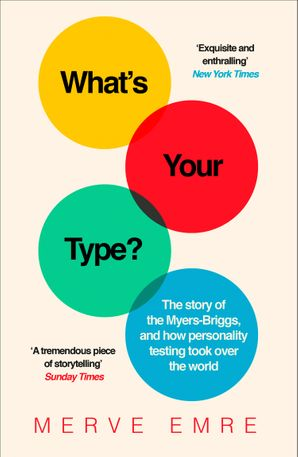 What's Your Type?: The Story of the Myers-Briggs, and How Personality Testing Took Over the World Paperback  by