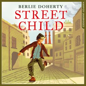 Street Child Download Audio Unabridged edition by Berlie Doherty