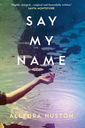 Say My Name Hardcover First edition by Allegra Huston