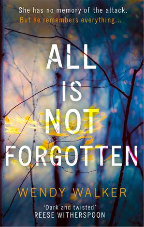 All Is Not Forgotten: The bestselling gripping thriller you'll never forget Paperback  by Wendy Walker