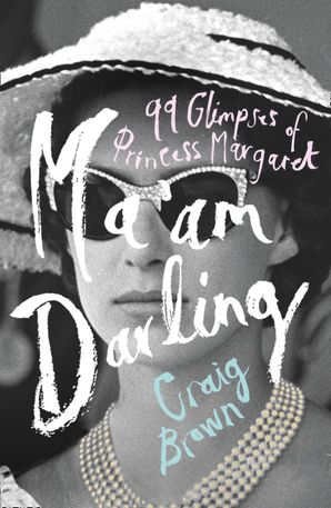 Ma'am Darling: 99 Glimpses of Princess Margaret Hardcover  by