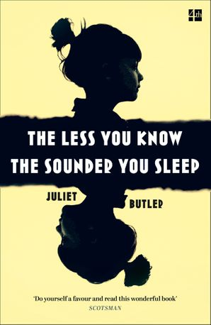 The Less You Know The Sounder You Sleep Paperback  by Juliet Butler