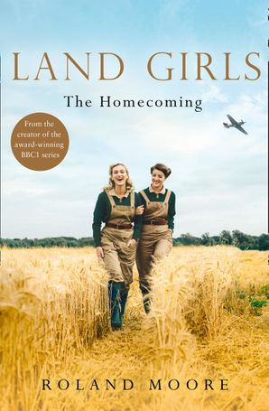 Land Girls: The Homecoming (Land Girls, Book 1) Paperback  by Roland Moore