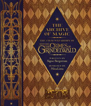The Archive of Magic: the Film Wizardry of Fantastic Beasts: The Crimes of Grindelwald Hardcover  by Signe Bergstrom