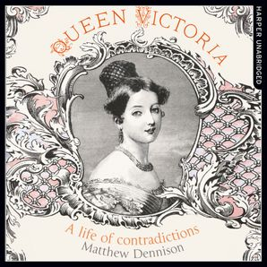 Queen Victoria Download Audio Unabridged edition by Matthew Dennison