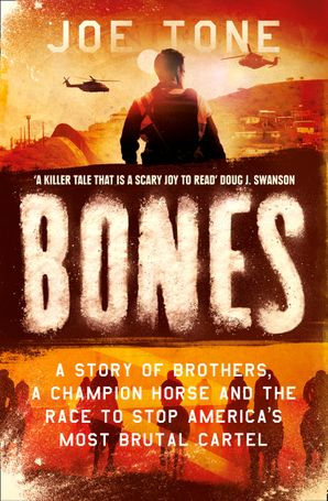 Bones: A Story of Brothers, a Champion Horse and the Race to Stop America's Most Brutal Cartel eBook  by Joe Tone