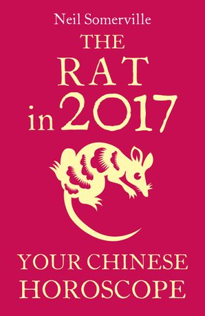 The Rat in 2017: Your Chinese Horoscope eBook  by Neil Somerville