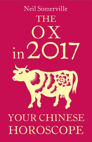 The Ox in 2017: Your Chinese Horoscope eBook  by Neil Somerville