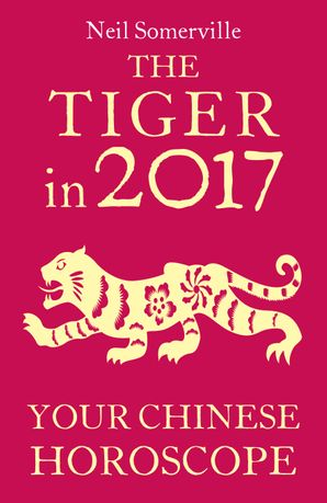 The Tiger in 2017: Your Chinese Horoscope eBook  by Neil Somerville