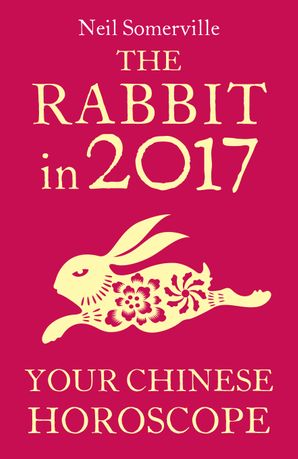 The Rabbit in 2017: Your Chinese Horoscope eBook  by Neil Somerville