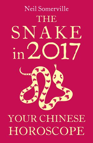 The Snake in 2017: Your Chinese Horoscope eBook  by Neil Somerville