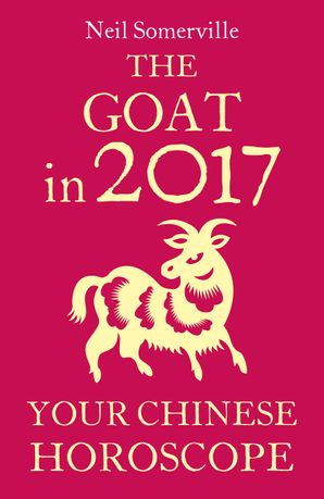 The Goat in 2017: Your Chinese Horoscope eBook  by Neil Somerville