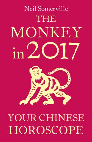 The Monkey in 2017: Your Chinese Horoscope eBook  by Neil Somerville