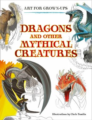 Dragons and Other Mythical Creatures (Art for Grown-ups) Paperback  by Chris Tomlin