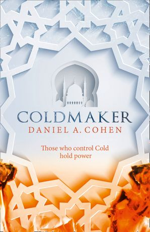 Coldmaker: Those who control Cold hold the power (The Coldmaker Saga, Book 1) Hardcover  by Daniel A. Cohen