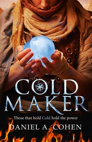 Coldmaker: Those who control Cold hold the power (The Coldmaker Saga, Book 1) eBook  by