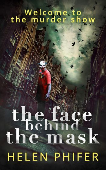 The Face Behind the Mask (The Annie Graham crime series, Book 6) - Helen Phifer