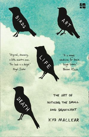 Birds Art Life Death: The Art of Noticing the Small and Significant eBook  by