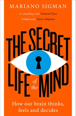 The Secret Life of the Mind: How Our Brain Thinks, Feels and Decides Paperback  by Mariano Sigman