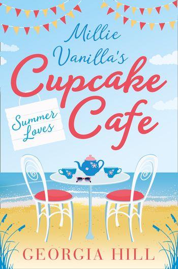 Summer Loves (Millie Vanilla's Cupcake Café, Book 2) - Georgia Hill