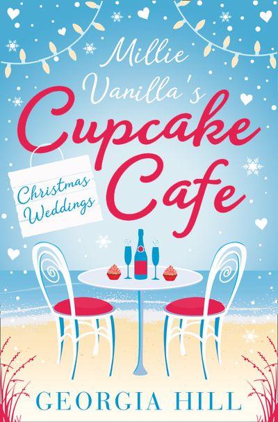 Christmas Weddings (Millie Vanilla's Cupcake Café, Book 3) - Georgia Hill