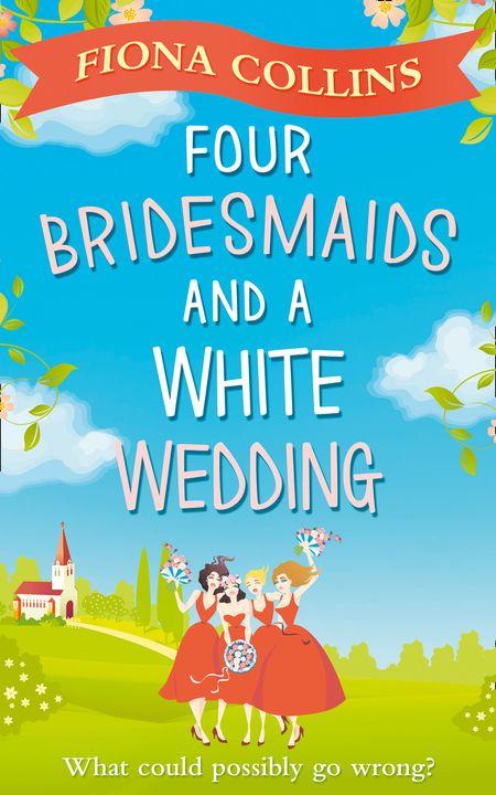 Four Bridesmaids and a White Wedding - Fiona Collins