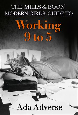 The Mills & Boon Modern Girl's Guide to: Working 9-5: Career Advice for Feminists (Mills & Boon A-Zs, Book 1) Hardcover First edition by Ada Adverse