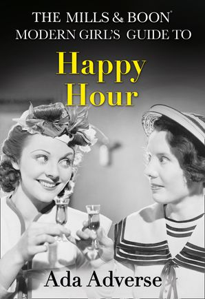 The Mills & Boon Modern Girl's Guide to: Happy Hour: How to have Fun in Dry January (Mills & Boon A-Zs, Book 2) Hardcover First edition by Ada Adverse
