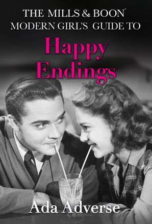 The Mills & Boon Modern Girl's Guide to: Happy Endings: Dating hacks for feminists (Mills & Boon A-Zs, Book 4) Hardcover First edition by Ada Adverse
